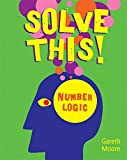 Moore, Gareth: Solve This!: Number Logic