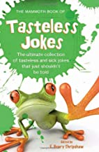 The Mammoth Book of Tasteless Jokes by E.…