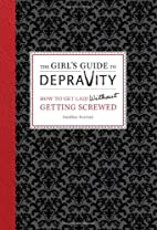 The Girl's Guide to Depravity: How to…