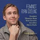 Feminist Ryan Gosling: Feminist Theory (as…