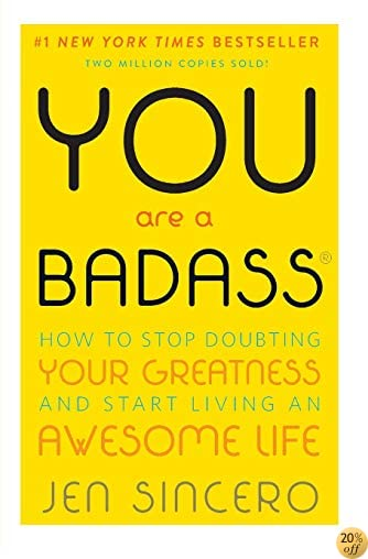 TYou Are a Badass: How to Stop Doubting Your Greatness and Start Living an Awesome Life