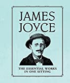 James Joyce: The Essential Works in One…