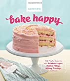 Bake Happy: 100 Playful Desserts with…