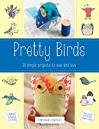 Pretty Birds: 18 Simple Projects to Sew and…