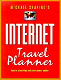 Shapiro, Michael: Internet Travel Planner: How to Plan Trips and Save Money Online