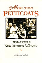 More than Petticoats: Remarkable New Mexico…