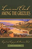 Schullery, Paul: Lewis and Clark Among the Grizzlies: Legend and Legacy in the American West