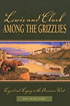 Lewis and Clark among the Grizzlies: Legend…