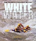 Whitewater: The World's Wildest Rivers by…