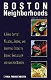 Morgenroth, Lynda: Boston Neighborhoods: A Food Lover&#39;s Walking, Eating, and Shopping Guide to Ethnic Enclaves in and Around Boston