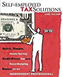Walker, June: Self-employed Tax Solutions: Quick, Simple, Money-Saving, Audit-Proof Tax and Recordkeeping Basics for the Independent Professional