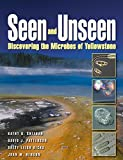 Patterson, David J.: Seen and Unseen: Discovering The Microbes of Yellowstone