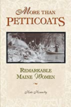 More Than Petticoats: Remarkable Maine Women…