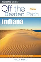 Indiana: Off the Beaten Path by Phyllis…