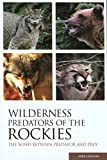Lapinski, Mike: Wilderness Predators Of The Rockies: The Bond Between Predator and Prey