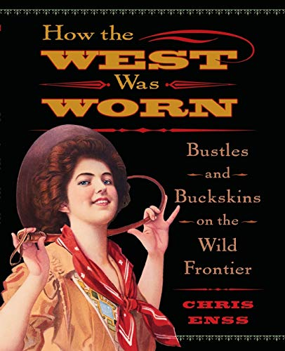 how-the-west-was-worn-bustles-and-buckskins-on-the-wild-frontier