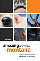Amazing Animals of Montana: Incredible True…