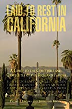 Laid to Rest in California: A Guide to the…