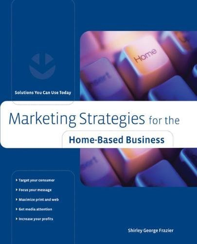 marketing-strategies-for-the-home-based-business-solutions-you-can-use-today-home-based-business-series
