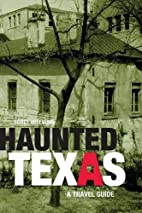 Haunted Texas: A Travel Guide by Scott…