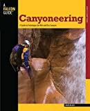Black, David: Canyoneering: A Guide to Techniques for Wet and Dry Canyons (How To Climb Series)