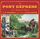 The Pony Express: An Illustrated History by…