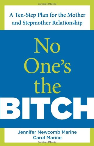 no-ones-the-bitch-a-ten-step-plan-for-the-mother-and-stepmother-relationship