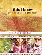 This I Know: Notes on Unraveling the Heart…