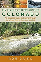 Fly Fishing the Seasons in Colorado: An…