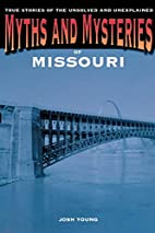 Myths and Mysteries of Missouri: True…