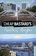 Cheap Bastard's® Guide to Portland,…