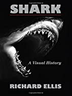 Shark: A Visual History by Richard Ellis