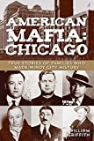 Griffith, William: American Mafia: Chicago: True Stories of Families Who Made Windy City History