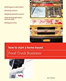 Thomas, Eric: How To Start a Home-based Food Truck Business (Home-Based Business Series)