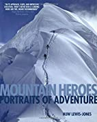 Mountain Heroes: Portraits of Adventure by…