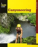 Black, David: Canyoneering, 2nd: A Guide to Techniques for Wet and Dry Canyons (How To Climb Series)