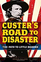 Custer's Road to Disaster: The Path To…