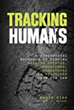 Diaz, David: Tracking Humans: A Fundamental Approach to Finding Missing Persons, Insurgents, Guerrillas, and Fugitives from the Law