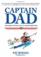 Captain Dad: The Manly Art Of Stay-At-Home…