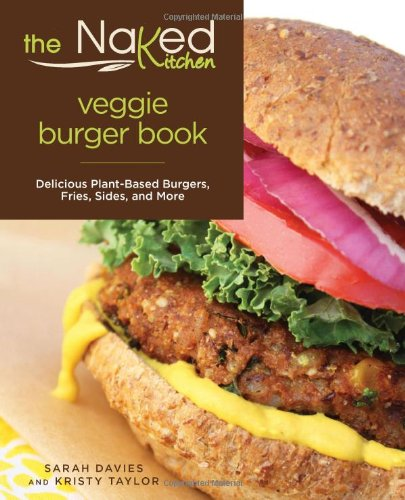 naked-kitchen-veggie-burger-book-delicious-plant-based-burgers-fries-sides-and-more