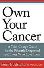 Own Your Cancer: A Take-Charge Guide For The…