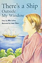 There's a Ship Outside My Window by Mike…
