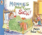 Mommies Don't Get Sick! by Marylin…