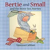 Cabban, Vanessa: Bertie and Small and the Brave Sea Journey