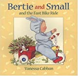 Cabban, Vanessa: Bertie and Small and the Fast: Bike Ride