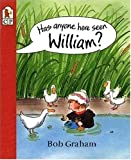 Graham, Bob: Has Anyone Here Seen William