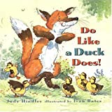 Hindley, Judy: Do Like a Duck Does
