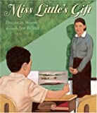 Wood, Douglas: Miss Little's Gift