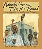 Rappaport, Doreen: Nobody Gonna Turn Me 'Round: Stories and Songs of the Civil Rights Movement