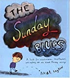 Layton, Neal: The Sunday Blues: A Book for Schoolchildren, Schoolteachers, and Anybody Else Who Dreads Monday Mornings